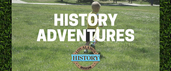 History Adventures at Los Alamos History Museum