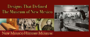 Designs That Defined the Museum of New Mexico @ New Mexico History Museum    Santa Fe   New Mexico   United States
