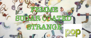 Femme Sugar Coated Strange @ Pop Gallery | Santa Fe | New Mexico | United States