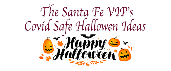 Santa Fe VIP's Halloween Covid Safe Ideas